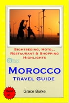 Morocco Travel Guide - Sightseeing, Hotel, Restaurant & Shopping Highlights (Illustrated) by Grace Burke