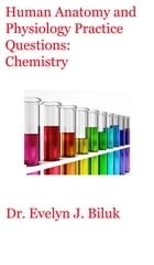 Human Anatomy and Physiology Practice Questions: Chemistry by Dr. Evelyn J Biluk