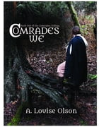 Comrades We by A. Louise Olson