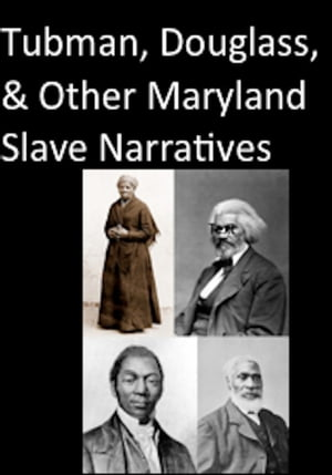 Tubman,  Douglass,  and Other Maryland Slave Narratives