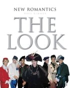 New Romantics: The Look by Dave Rimmer