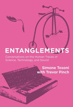 Entanglements Conversations on the Human Traces of Science,  Technology,  and Sound