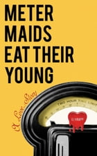 Meter Maids Eat Their Young by EJ Knapp