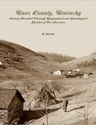 Knox County, Kentucky: History Revealed Through Biographical and Genealogical Sketches of Its Ancestors by M. Secrist
