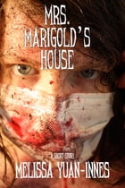 Mrs. Marigold's House by Melissa Yuan-Innes