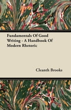 Fundamentals Of Good Writing - A Handbook Of Modern Rhetoric