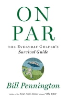On Par: The Everyday Golfer's Survival Guide by Bill Pennington