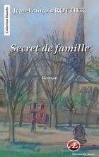 Secret de famille: Roman by Jean-François Rottier