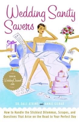 Book Wedding Sanity Savers: How to Handle the Stickiest Dilemmas, Scrapes, and Questions That Arise on… by Annie Gilbar