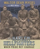 The Harlem Hellfighters: When Pride Met Courage by Walter Dean Myers