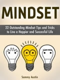 Mindset: 22 Outstanding Mindset Tips and Tricks to Live a Happier and Successful Life 81ab4ef3-a1e0-411b-827b-981837b5f8bd
