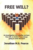 Free Will?: An investigation into whether we have free will or whether I was always going to write this book. by Jonathan MS Pearce