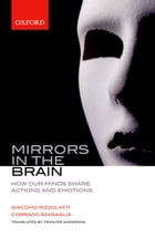 Mirrors in the Brain: How our minds share actions and emotions by Giacomo Rizzolatti