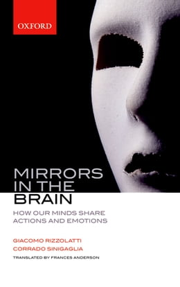 Book Mirrors in the Brain: How our minds share actions and emotions by Giacomo Rizzolatti