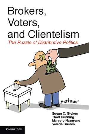 Brokers,  Voters,  and Clientelism The Puzzle of Distributive Politics