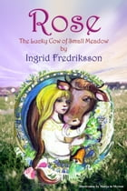 Rose: The Lucky Cow of Small Meadow by Ingrid Fredriksson