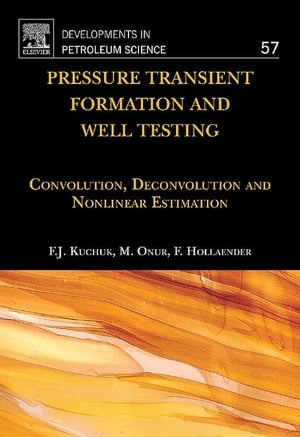 Pressure Transient Formation and Well Testing Convolution,  Deconvolution and Nonlinear Estimation