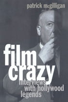 Film Crazy: Interviews with Hollywood Legends by Patrick McGilligan