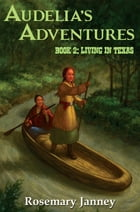 Audelia's Adventures: Book 2: Living in Texas by Rosemary Janney