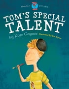 Tom's Special Talent by Kate Gaynor