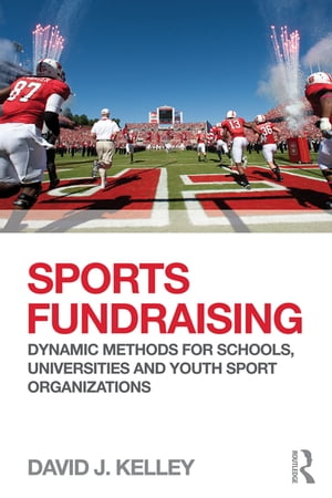 Sports Fundraising Dynamic Methods for Schools,  Universities and Youth Sport Organizations