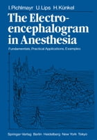 The Electroencephalogram in Anesthesia: Fundamentals, Practical Applications, Examples by E. Bonatz