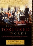 Ten Tortured Words: How the Founding Fathers Tried to Protect Religion in America . . . and What's Happened Since by Stephen Mansfield