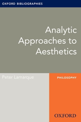 Book Analytic Approaches to Aesthetics: Oxford Bibliographies Online Research Guide by Peter Lamarque