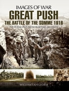 Great Push The Battle of the Somme 1916: Photographs from Wartime Archives by William   Langford