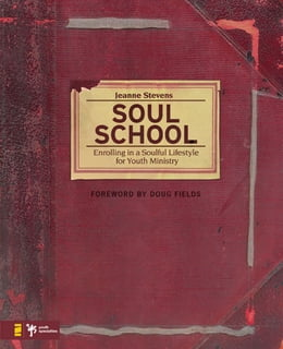 Book Soul School: Enrolling in a Soulful Lifestyle for Youth Ministry by Jeanne Stevens