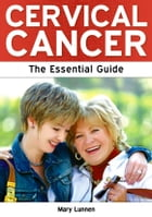 Cervical Cancer: The Essential Guide by Mary Lunnen