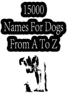 15000 Names For Dogs From A To Z by ZHINGOORA BOOKS