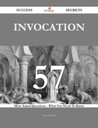 Invocation 57 Success Secrets - 57 Most Asked Questions On Invocation - What You Need To Know