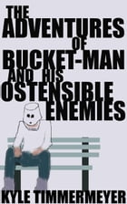 The Adventures of Bucket-Man and His Ostensible Enemies by Kyle Timmermeyer