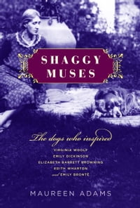 Shaggy Muses: The Dogs Who Inspired Virginia Woolf, Emily Dickinson, Elizabeth Barrett Browning…