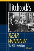 Hitchcock's Rear Window: The Well-Made Film by John Fawell