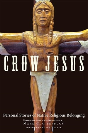 Crow Jesus Personal Stories of Native Religious Belonging