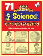 71 Science Experiments: Making science simpler for you by Vikas Khatri