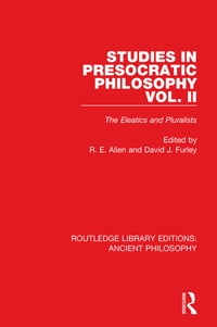 Studies in Presocratic Philosophy Volume 2: The Eleatics and Pluralists