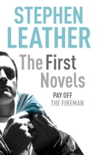 Stephen Leather: The First Novels: Pay Off, The Fireman by Stephen Leather