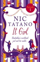 It Girl Episode 1: Chapters 1-7 of 36: HarperImpulse RomCom by Nic Tatano