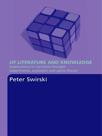 Of Literature and Knowledge: Explorations in Narrative Thought Experiments, Evolution and Game…