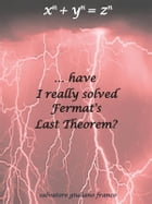 Have I really solved Fermat's Last Theorem? by Salvatore G. Franco