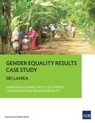 Gender Equality Results Case Study: Sri Lanka—Improving Connectivity to Support Livelihoods and…