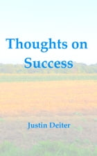Thoughts on Success: What does it mean to be successful and to attain your goals and dreams? by Justin Deiter
