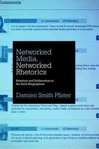 Networked Media, Networked Rhetorics: Attention and Deliberation in the Early Blogosphere
