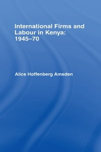 International Firms and Labour in Kenya 1945-1970