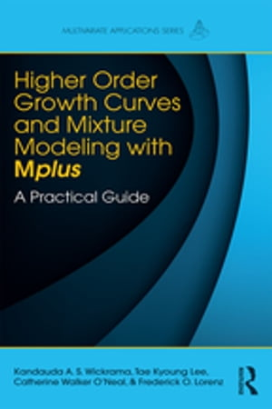 Higher-Order Growth Curves and Mixture Modeling with Mplus A Practical Guide