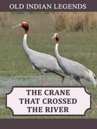 The Crane that Crossed the River by Old Indian Legends