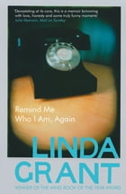 Remind Me Who I Am, Again by Linda Grant